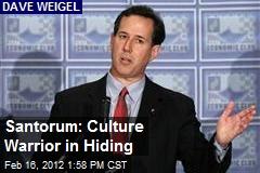 Santorum: Culture Warrior in Hiding