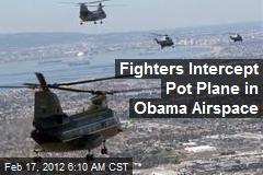 Fighters Intercept Pot Plane Near Marine One