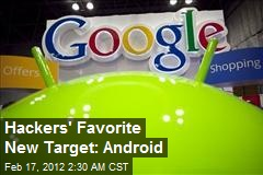 Hackers' Favorite New Target: Android