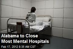 Alabama to Close Most Mental Hospitals