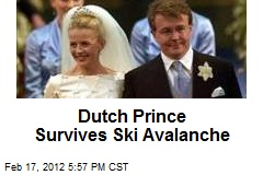 Dutch Prince Survives Ski Avalanche