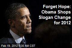 Forget Hope: Obama Shops Slogan Change for 2012