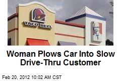 Woman Plows Car Into Pokey Drive-Thru Customer
