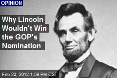 Why Lincoln Wouldn't Win the GOP's Nomination