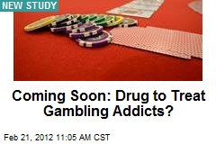 Coming Soon: Drug to Treat Gambling Addicts?