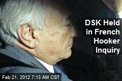 DSK Held in French Hooker Inquiry