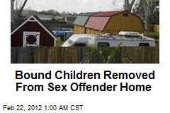 Bound Children Removed From Sex Offender Home