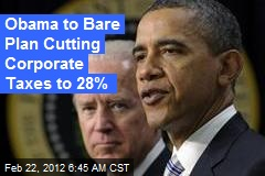 Obama to Bare Plan Cutting Corporate Taxes to 28%