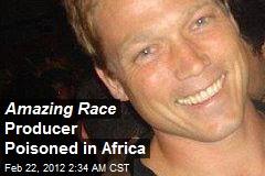 Amazing Race Producer Poisoned in Uganda
