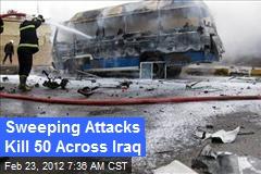 Sweeping Attacks Kill 50 Across Iraq