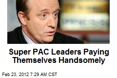 Super PAC Leaders Paying Themselves Handsomely
