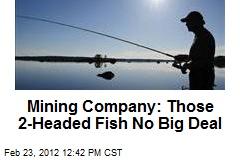 Mining Company: Those 2-Headed Fish No Big Deal