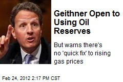 Geithner Open to Using Oil Reserves