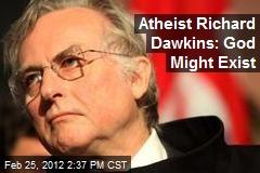 Atheist Richard Dawkins: God Might Exist