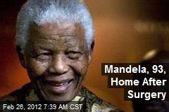 Mandela, 93, Home After Surgery