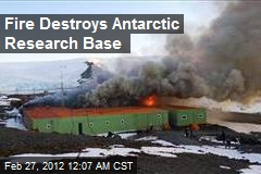 Fire Destroys Antarctic Research Base