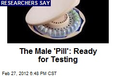 The Male 'Pill': Ready for Testing