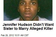 Jennifer Hudson Didn't Want Sister to Marry Alleged Killer