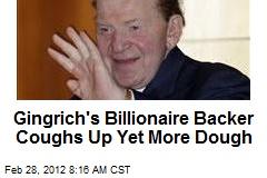 Gingrich's Billionaire Backer Coughs Up Yet More Dough