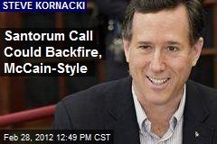 Santorum Call Could Backfire, McCain-Style