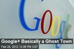 Google+ Basically a Ghost Town