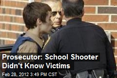 Prosecutor: School Shooter Didn't Know Victims