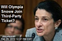 Will Olympia Snowe Join Third-Party Ticket?