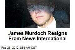 James Murdoch Resigns From News International