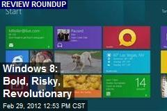 Windows 8: Bold, Risky, Revolutionary