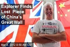 Explorer Finds Lost Piece of China's Great Wall