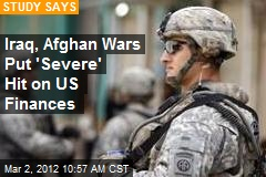 Iraq, Afghan Wars Put 'Severe' Hit on US Finances