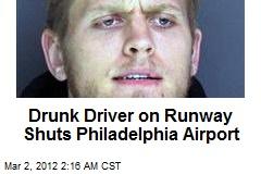 Drunk Driver on Runway Shuts Philadelphia Airport