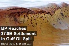 BP Reaches $7.8B Settlement in Gulf Oil Spill