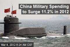 China Military Spending to Surge 11.2% in 2012