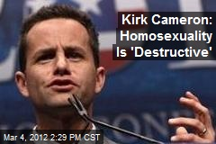Kirk Cameron: Homosexuality Is 'Destructive'