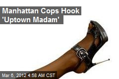 Manhattan Cops Hook 'Uptown Madam'