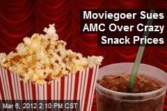 Moviegoer Sues AMC Over Crazy Snack Prices