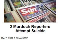 2 Murdoch Reporters Attempt Suicide