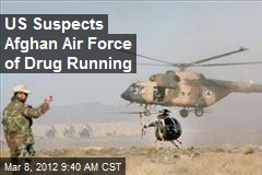 US Suspects Afghan Air Force of Drug Running