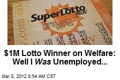$1M Lotto Winner on Welfare: Well I Was Unemployed...