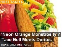 'Neon Orange Monstrosity'? Taco Bell Meets Doritos