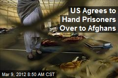 US Agrees to Hand Prisoners Over to Afghans