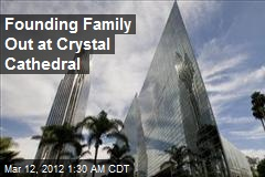 Founding Family Out at Crystal Cathedral