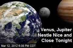 Venus, Jupiter Nestle Nice and Close Tonight