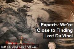Experts: We're Close to Finding Lost Da Vinci