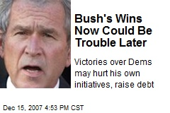 Bush's Wins Now Could Be Trouble Later