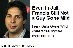 Even in Jail, Francis Still Not a Guy Gone Mild