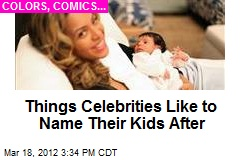 Things Celebrities Like to Name Their Kids After