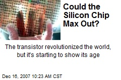 Could the Silicon Chip Max Out?