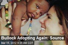 Bullock Adopting Again: Source